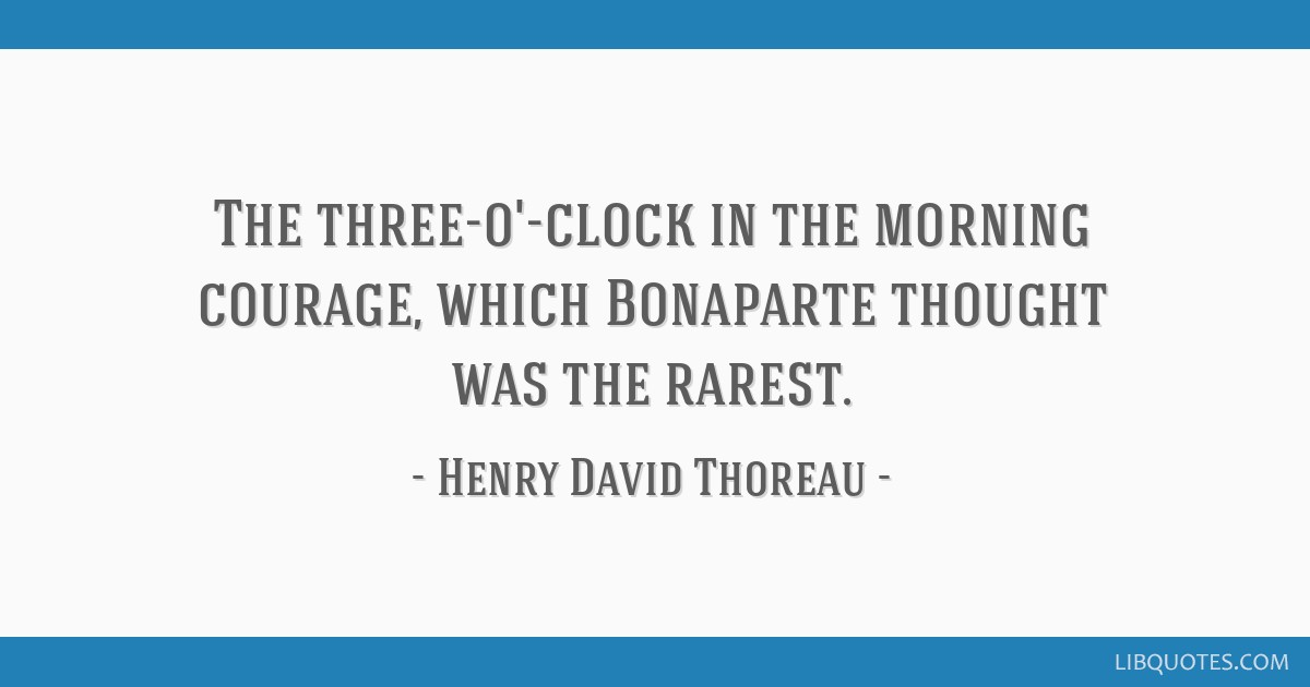 The three-o'-clock in the morning courage, which Bonaparte thought was the rarest.