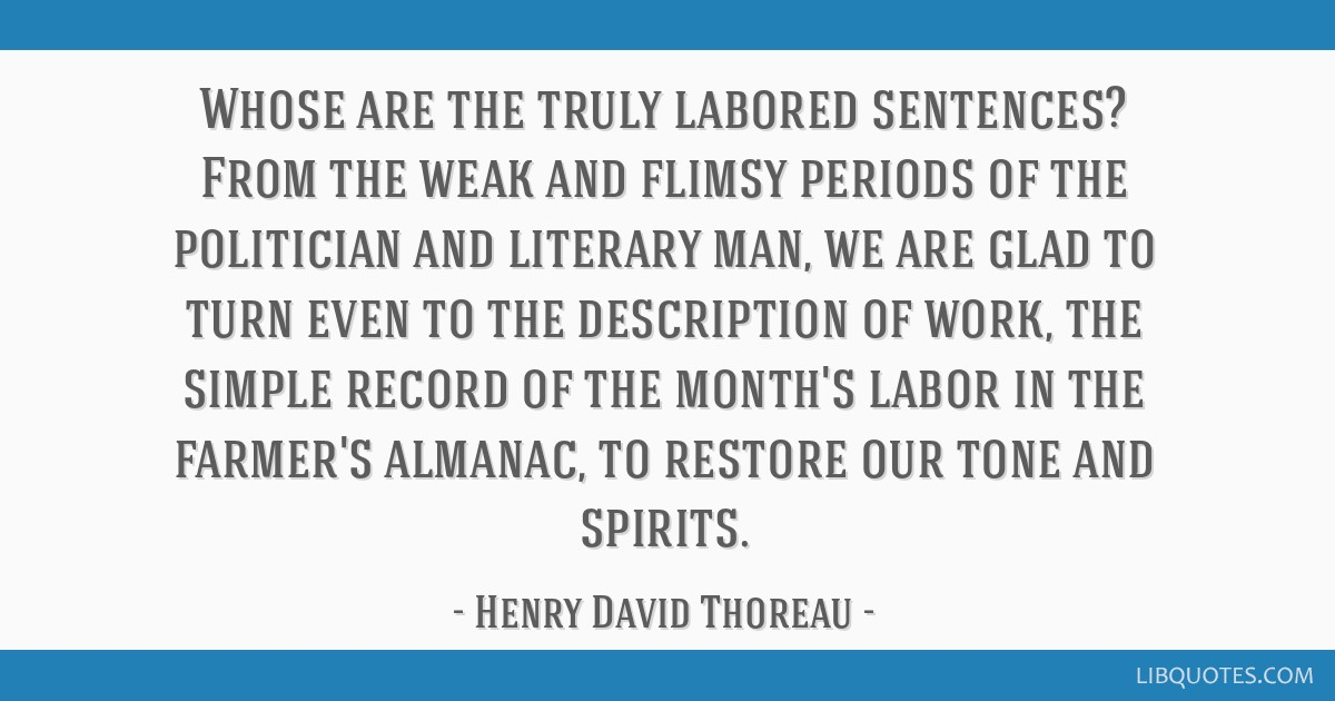 Whose are the truly labored sentences? From the weak and flimsy periods of the politician and literary man, we are glad to turn even to the...