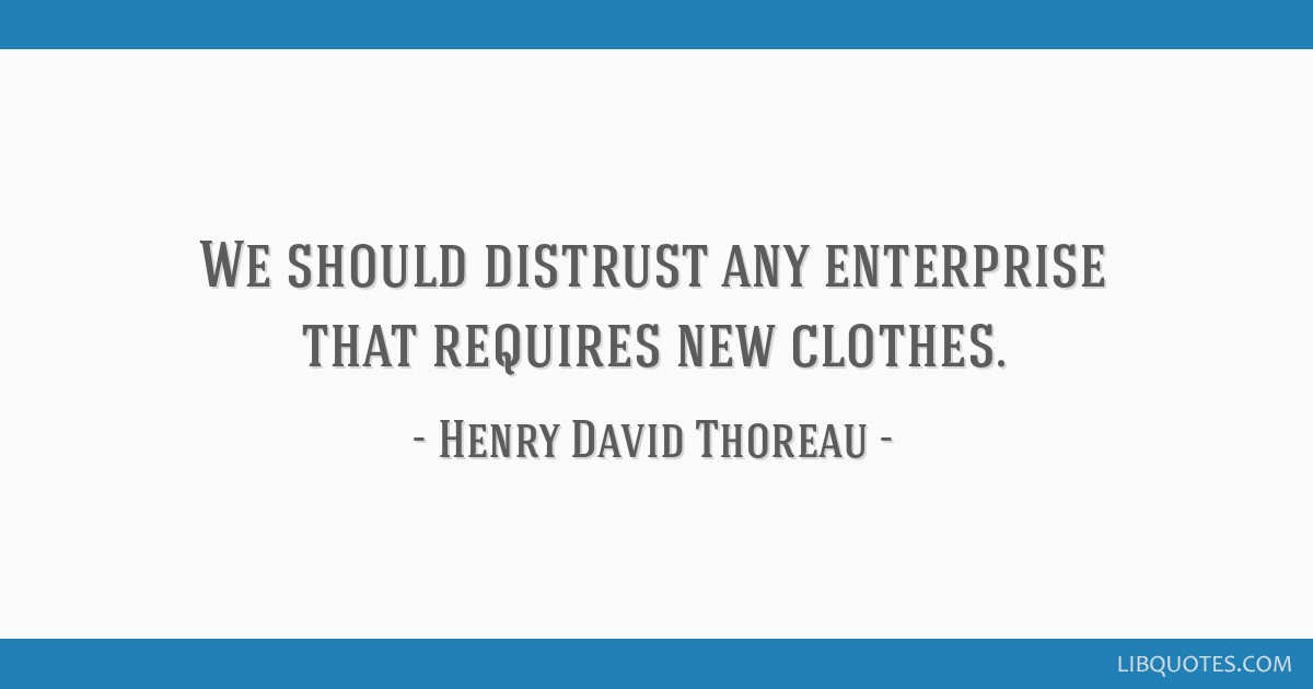 We should distrust any enterprise that requires new clothes.