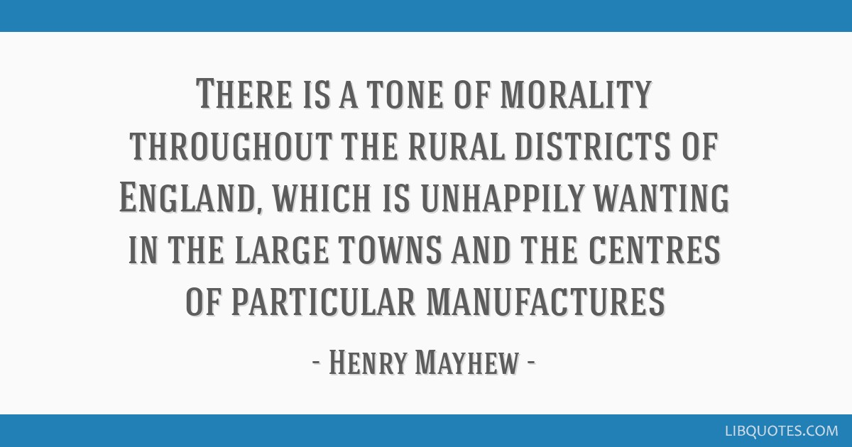 There is a tone of morality throughout the rural districts of England, which is unhappily wanting in the large towns and the centres of particular...