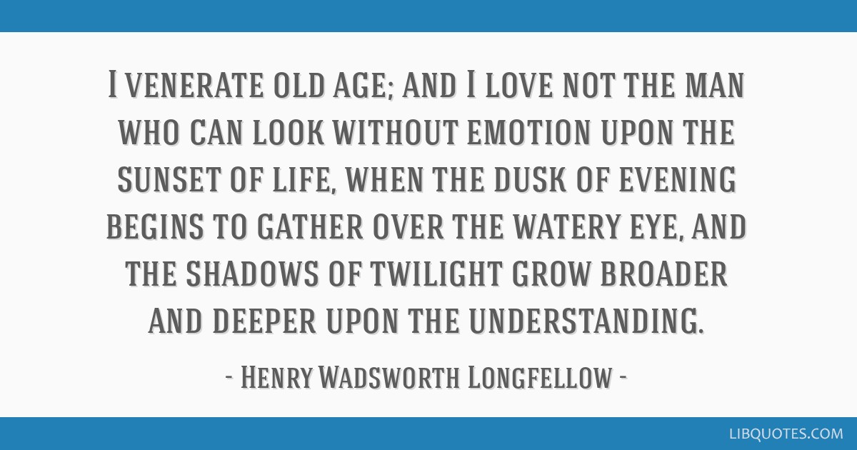 I venerate old age; and I love not the man who can look without emotion upon the sunset of life, when the dusk of evening begins to gather over the...