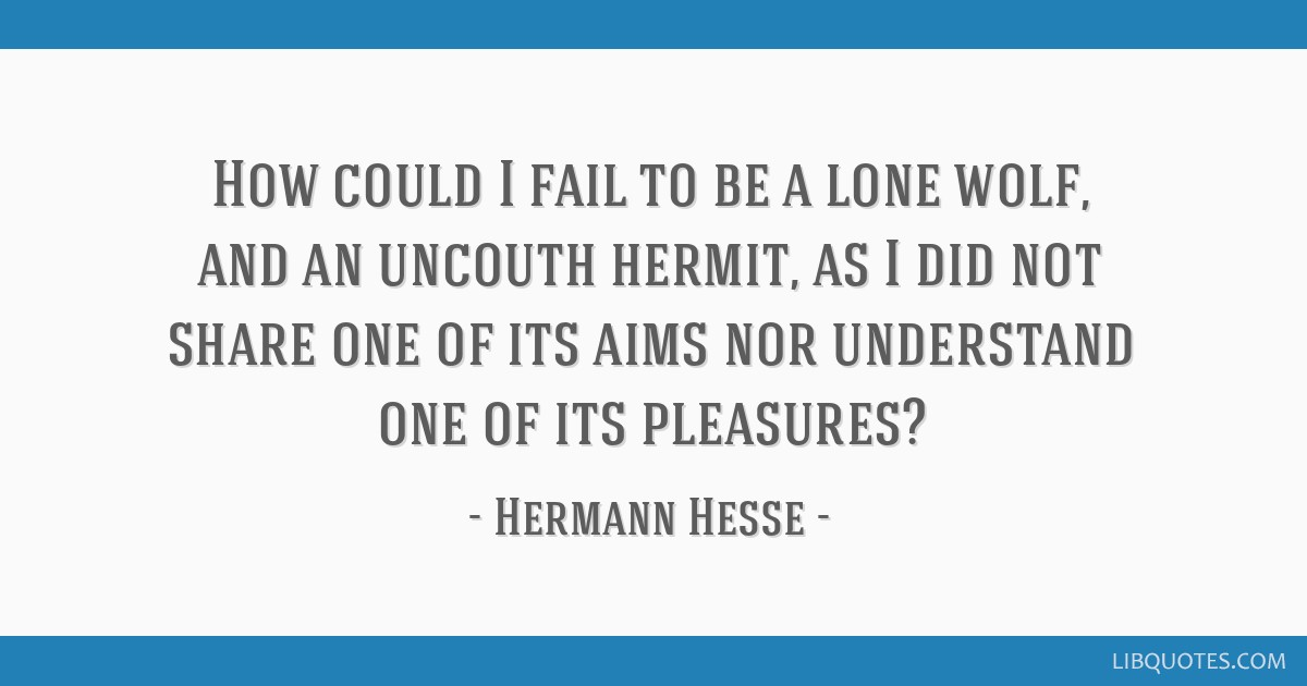 How Could I Fail To Be A Lone Wolf And An Uncouth Hermit
