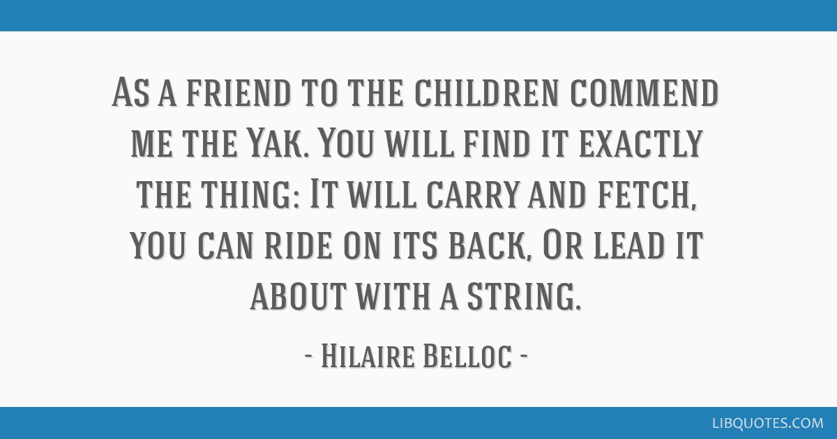 As a friend to the children commend me the Yak. You will find it exactly the thing: It will carry and fetch, you can ride on its back, Or lead it...