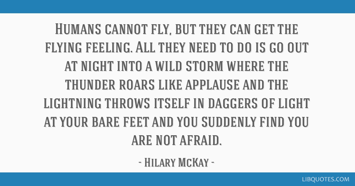 Humans cannot fly, but they can get the flying feeling. All they need to do is go out at night into a wild storm where the thunder roars like...