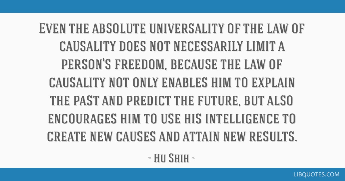 Even the absolute universality of the law of causality does not necessarily limit a person's freedom, because the law of causality not only enables...