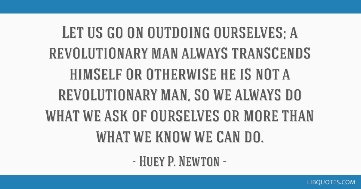 Let Us Go On Outdoing Ourselves; A Revolutionary Man
