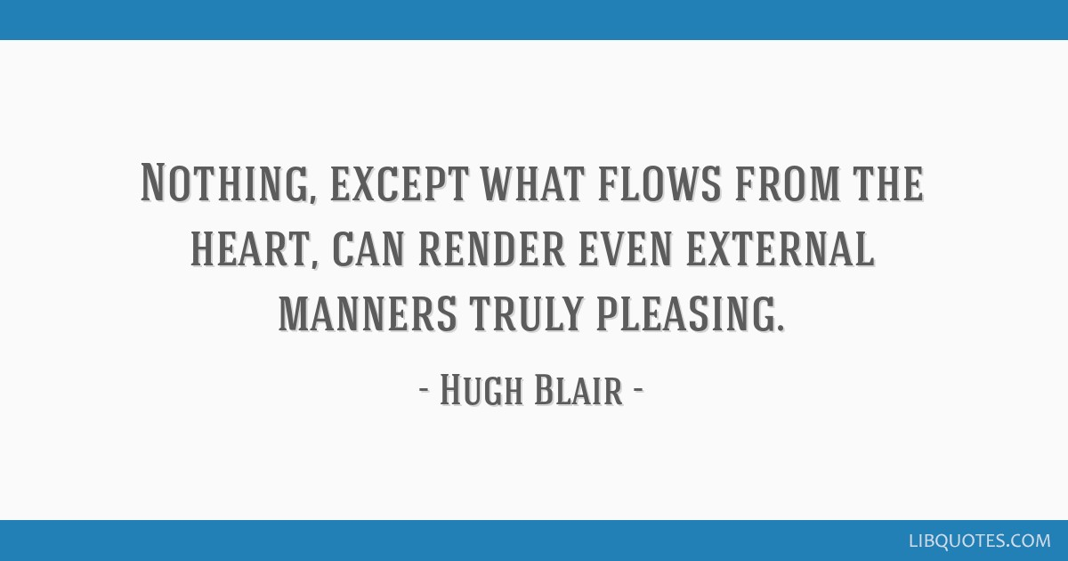 Nothing, except what flows from the heart, can render even external manners truly pleasing.