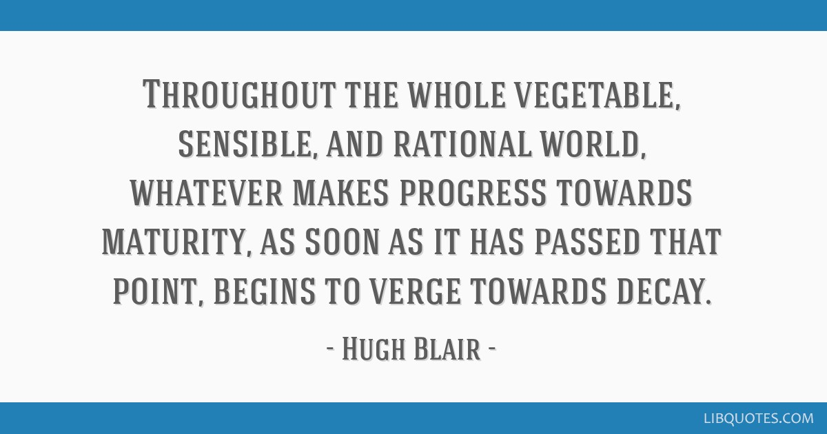 Throughout the whole vegetable, sensible, and rational world, whatever makes progress towards maturity, as soon as it has passed that point, begins...