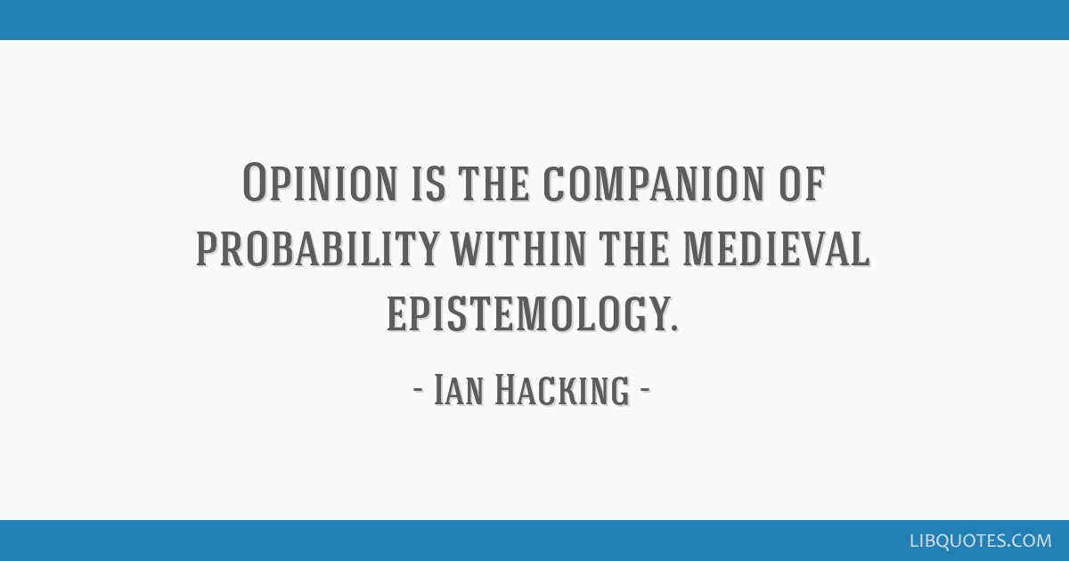 Opinion is the companion of probability within the medieval epistemology.