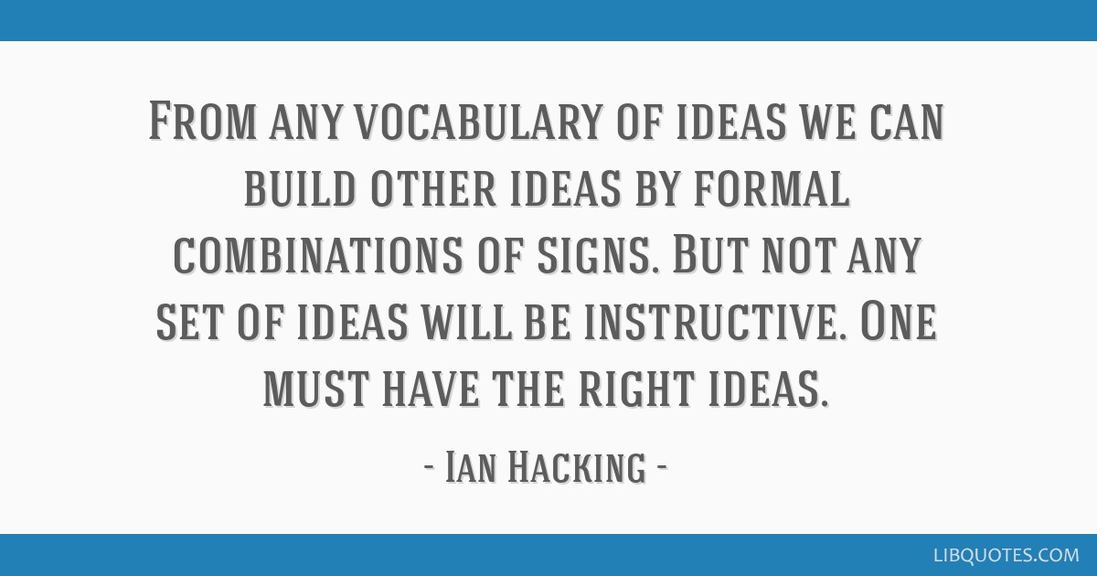 From any vocabulary of ideas we can build other ideas by formal combinations of signs. But not any set of ideas will be instructive. One must have...