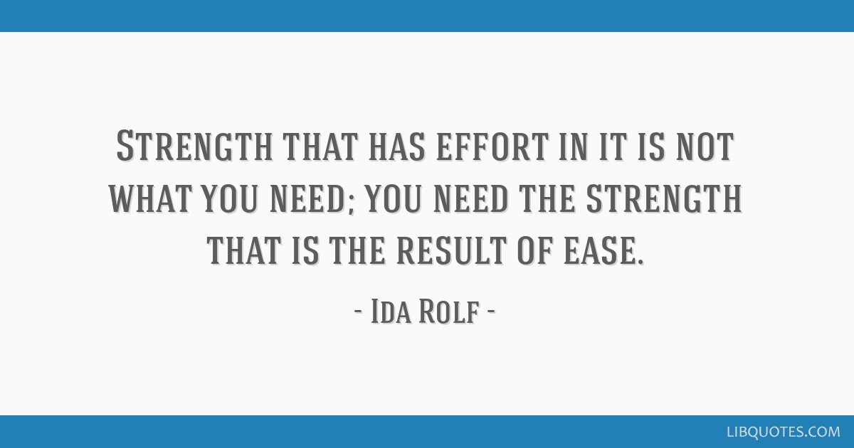 Strength that has effort in it is not what you need; you need the strength that is the result of ease.