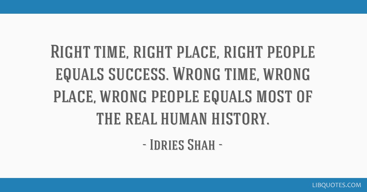 Right Time Right Place Right People Equals Success Wrong Time