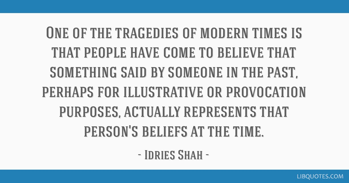 One of the tragedies of modern times is that people have come to believe that something said by someone in the past, perhaps for illustrative or...