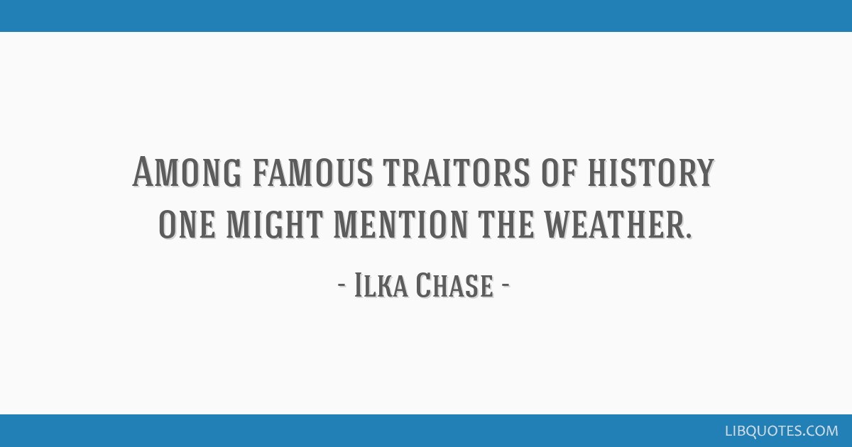 Among famous traitors of history one might mention the weather.