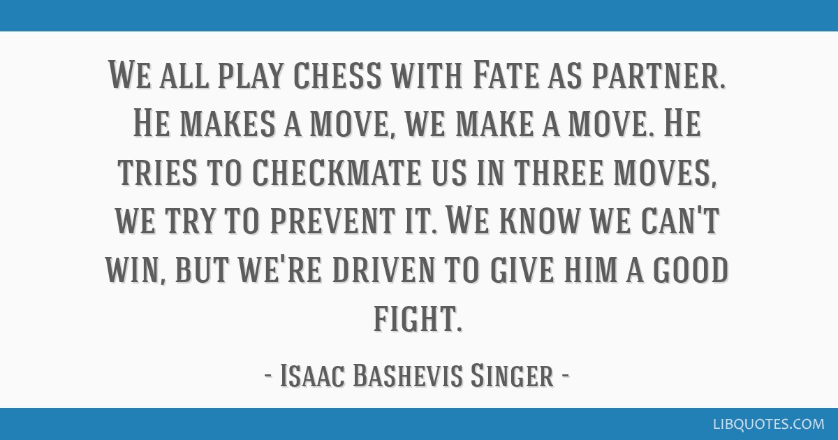 We All Play Chess With Fate As Partner He Makes A Move We Make A Move