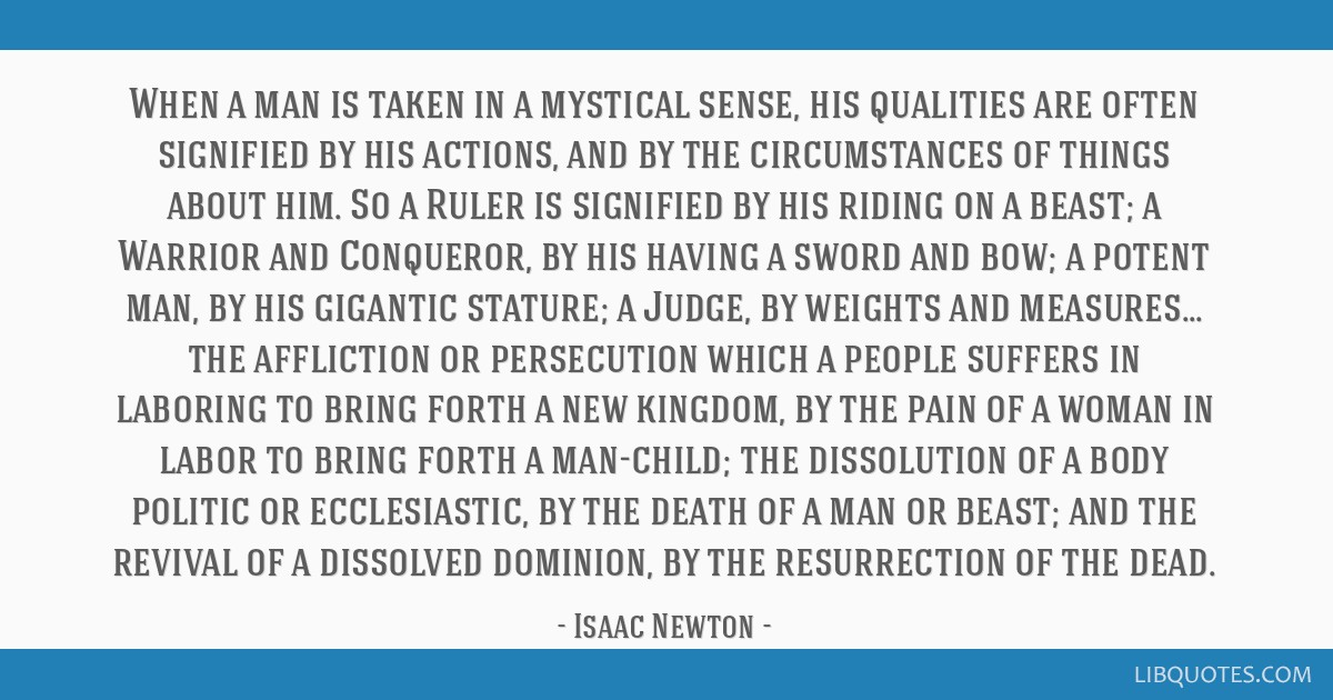 When a man is taken in a mystical sense, his qualities are often signified by his actions, and by the circumstances of things about him. So a Ruler...