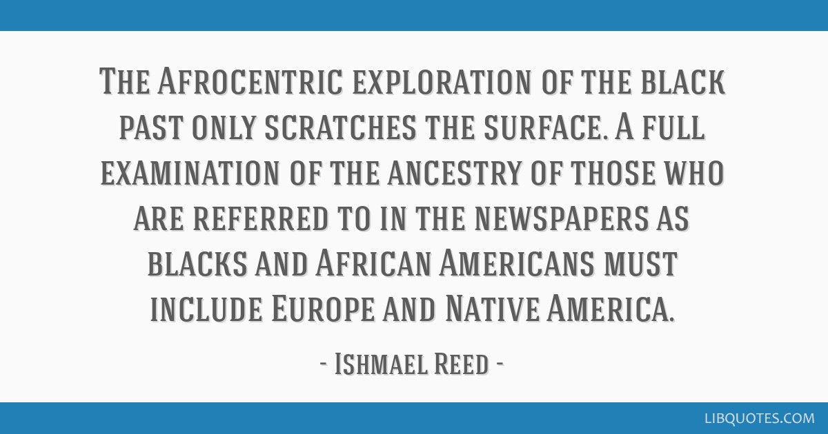 The Afrocentric exploration of the black past only scratches the surface. A full examination of the ancestry of those who are referred to in the...