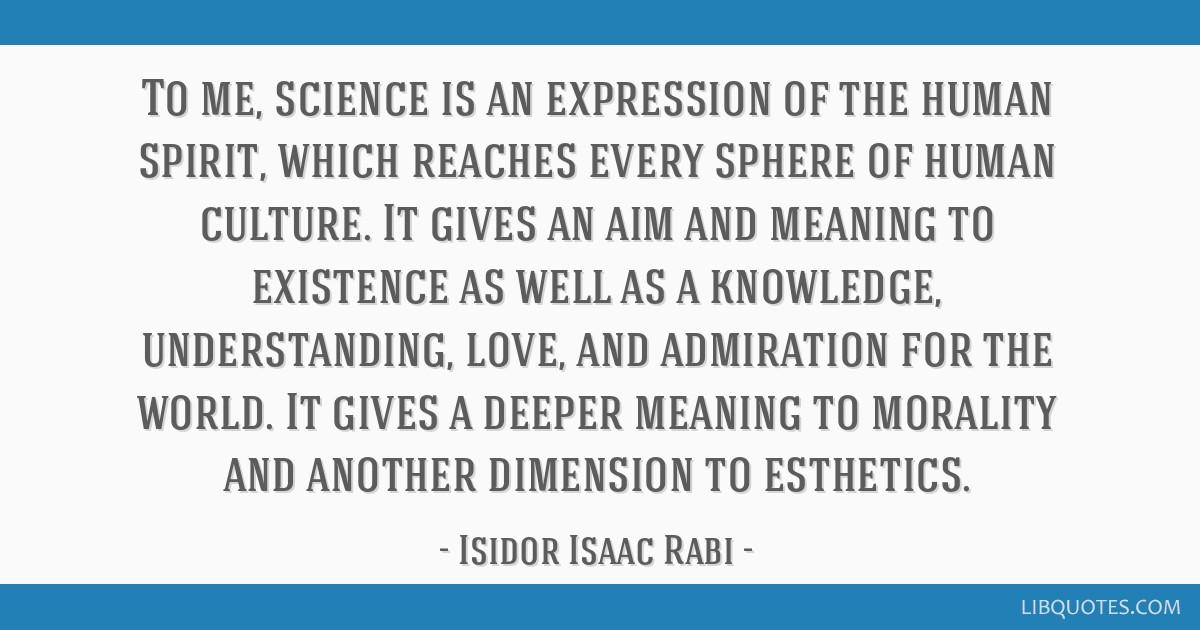 To Me Science Is An Expression Of The Human Spirit Which Reaches