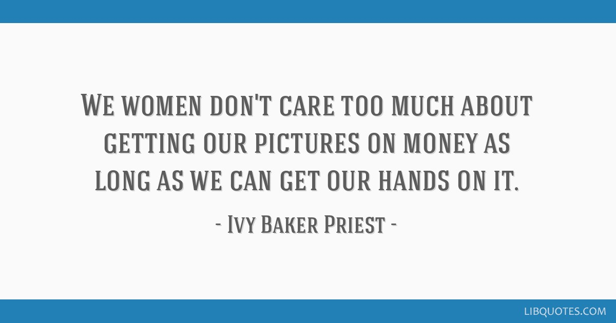 We Women Dont Care Too Much About Getting Our Pictures On Money As