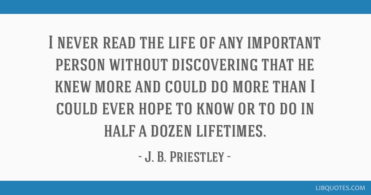 I Never Read The Life Of Any Important Person Without Discovering