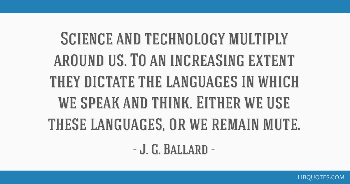 Science and technology multiply around us. To an increasing extent they dictate the languages in which we speak and think. Either we use these...