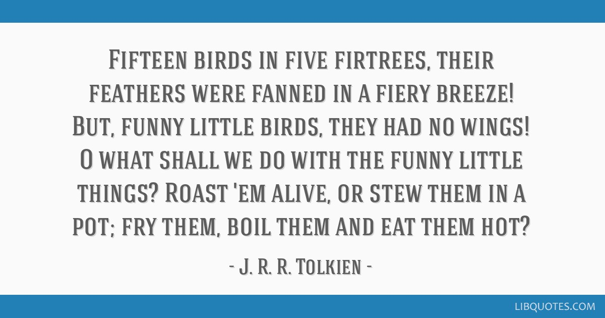 Fifteen Birds In Five Firtrees Their Feathers Were Fanned In A