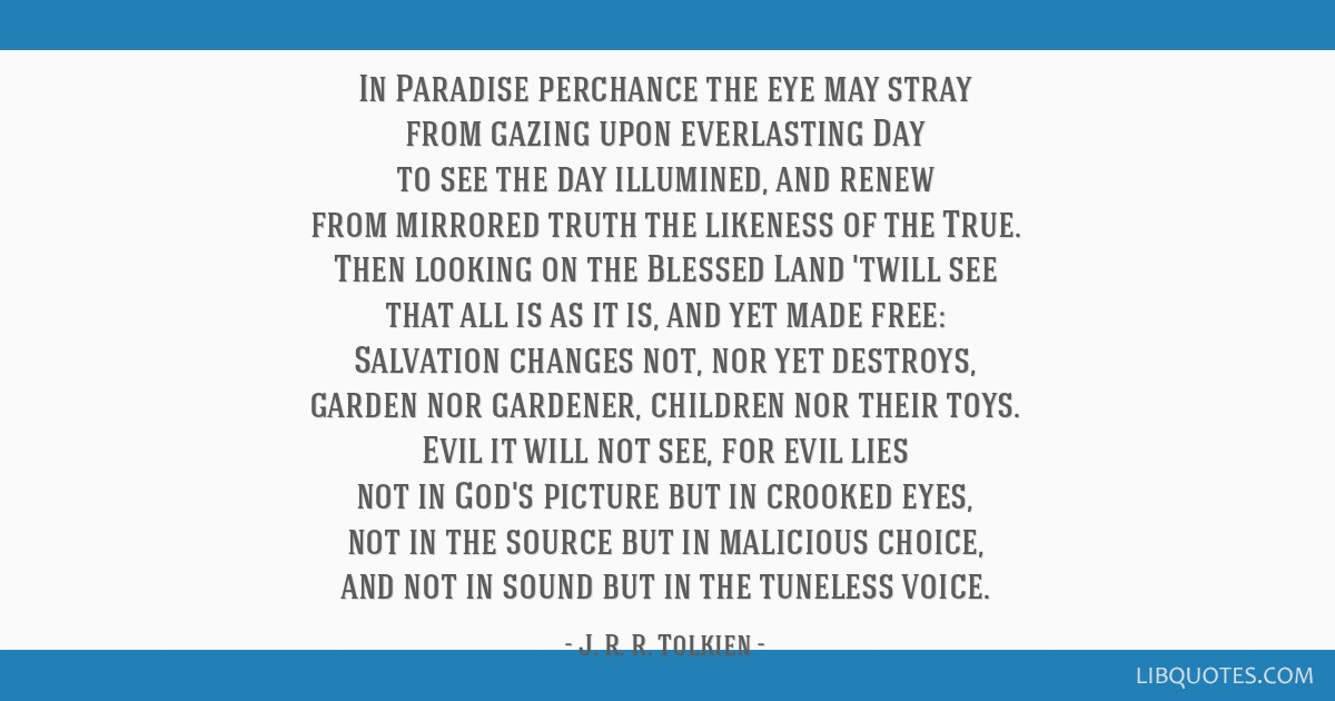 In Paradise perchance the eye may stray from gazing upon everlasting Day to see the day illumined, and renew from mirrored truth the likeness of the...