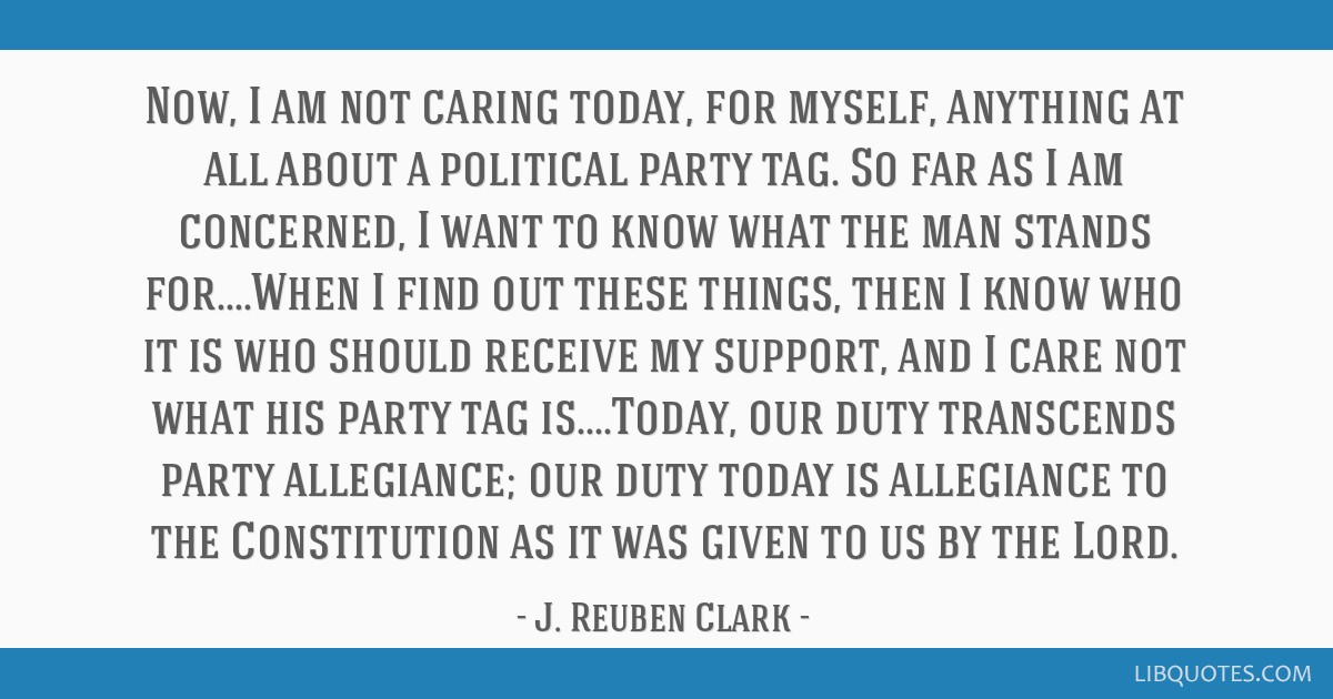 Now, I am not caring today, for myself, anything at all about a political party tag. So far as I am concerned, I want to know what the man stands...