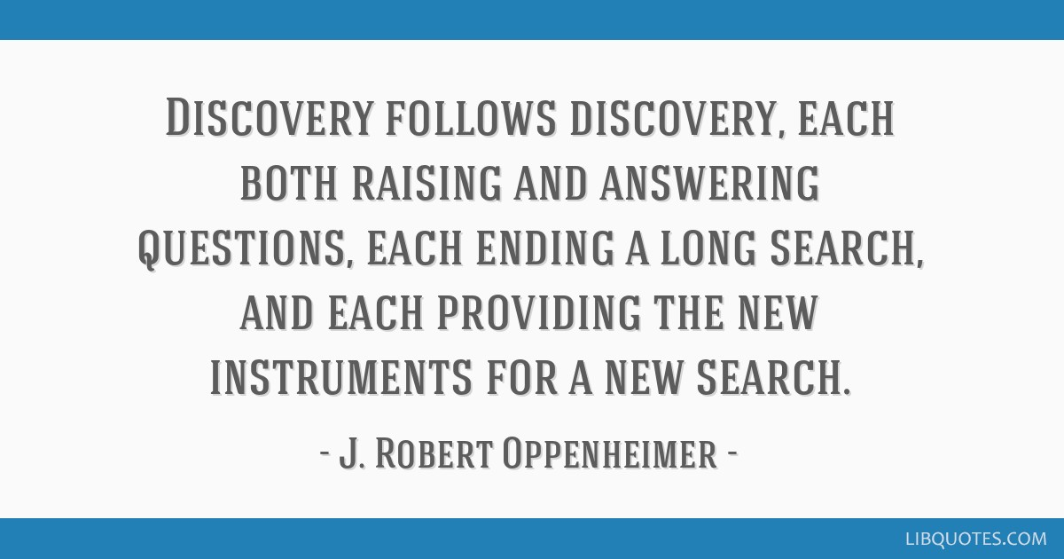 Discovery follows discovery, each both raising and answering questions, each ending a long search, and each providing the new instruments for a new...