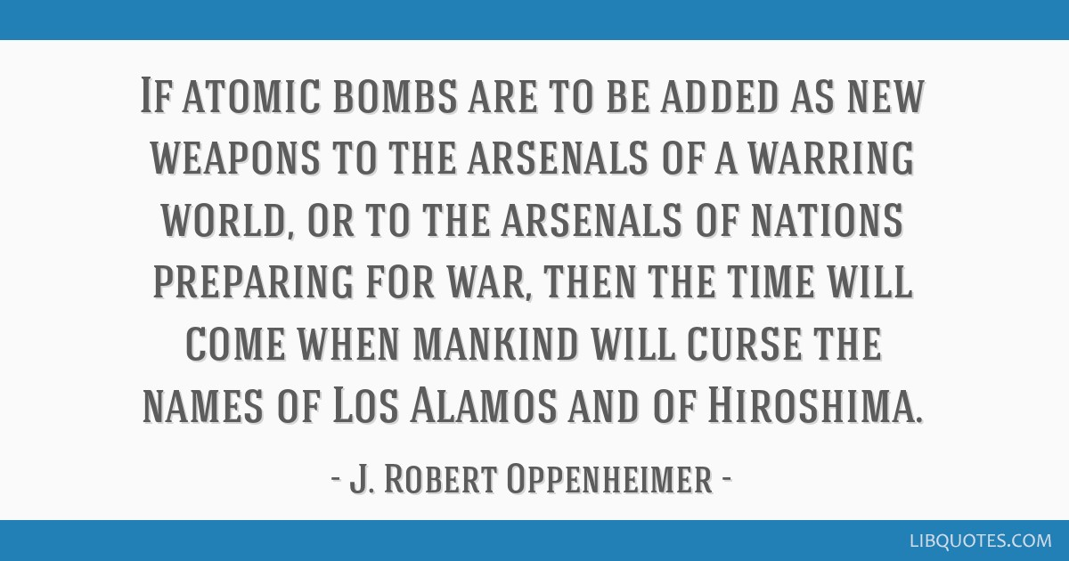 If atomic bombs are to be added as new weapons to the arsenals of a warring world, or to the arsenals of nations preparing for war, then the time...