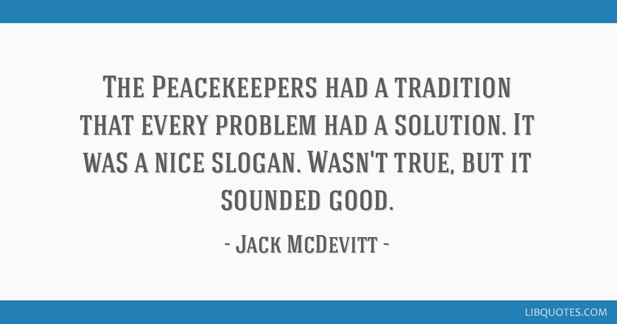 The Peacekeepers Had A Tradition That Every Problem Had A Solution