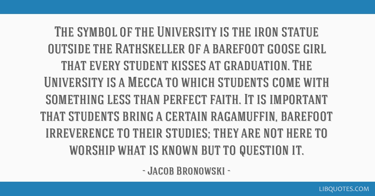 The symbol of the University is the iron statue outside the Rathskeller of a barefoot goose girl that every student kisses at graduation. The...