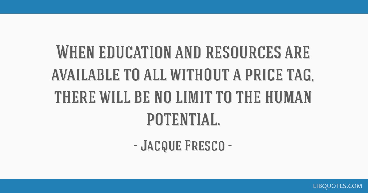 When education and resources are available to all without a price tag, there will be no limit to the human potential.