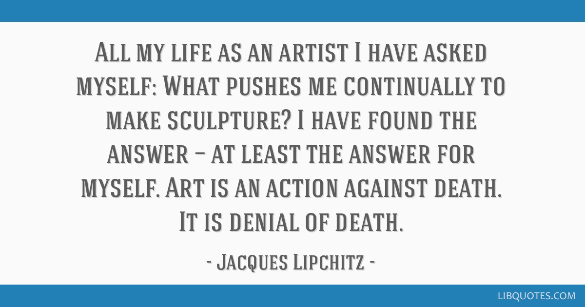 All my life as an artist I have asked myself: What pushes me continually to make sculpture? I have found the answer — at least the answer for...