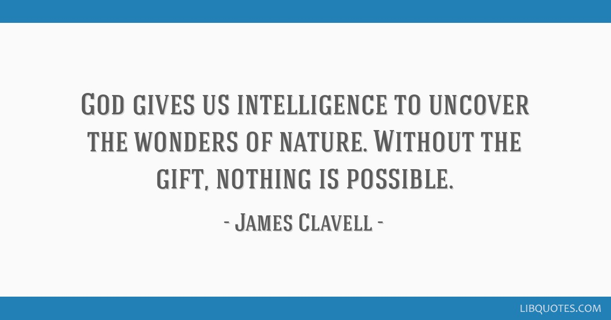 God gives us intelligence to uncover the wonders of nature. Without the gift, nothing is possible.