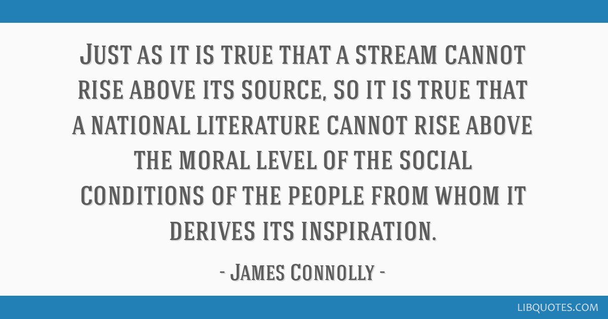 Just as it is true that a stream cannot rise above its source, so it is true that a national literature cannot rise above the moral level of the...