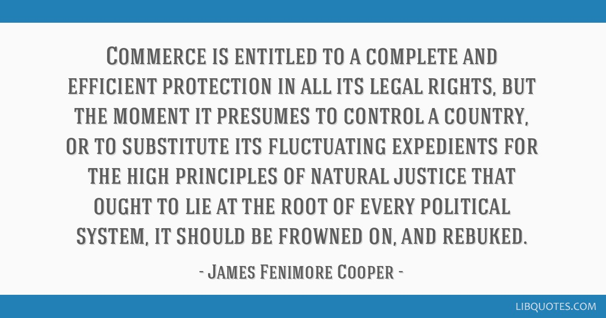 Commerce is entitled to a complete and efficient protection in all its legal rights, but the moment it presumes to control a country, or to...
