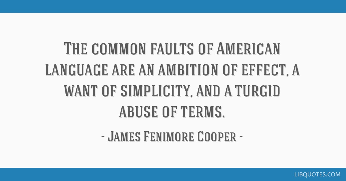 The common faults of American language are an ambition of effect, a want of simplicity, and a turgid abuse of terms.