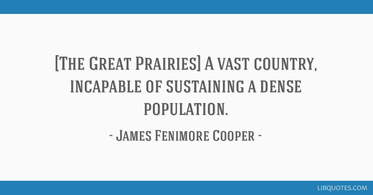 [The Great Prairies] A vast country, incapable of sustaining a dense population.