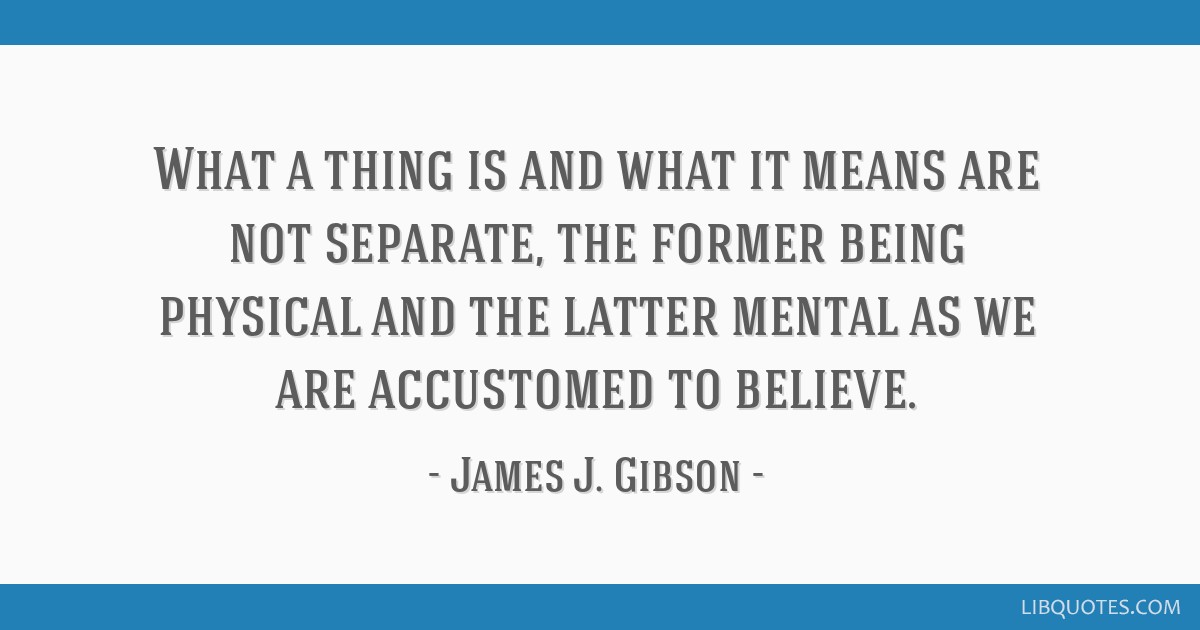 What a thing is and what it means are not separate, the former being physical and the latter mental as we are accustomed to believe.