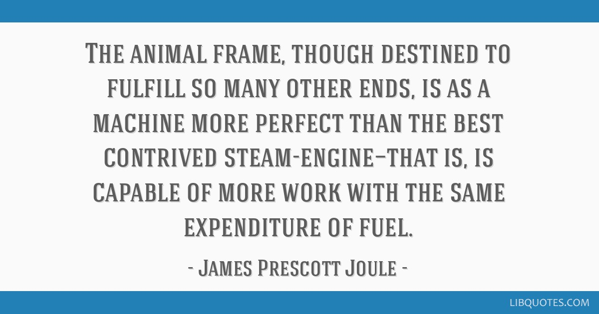 The animal frame, though destined to fulfill so many other ends, is as a machine more perfect than the best contrived steam-engine—that is, is...