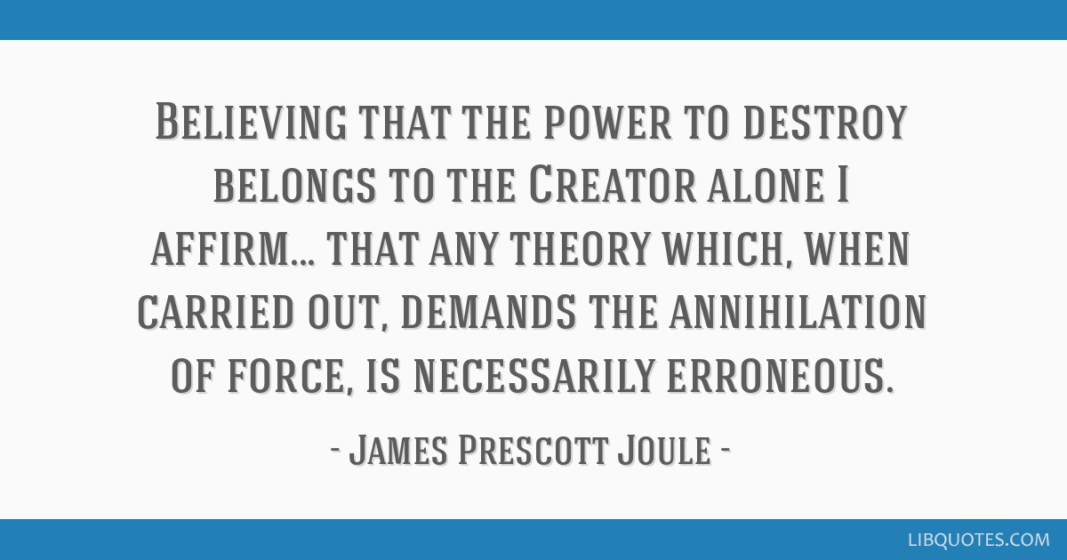 Believing that the power to destroy belongs to the Creator alone I affirm... that any theory which, when carried out, demands the annihilation of...