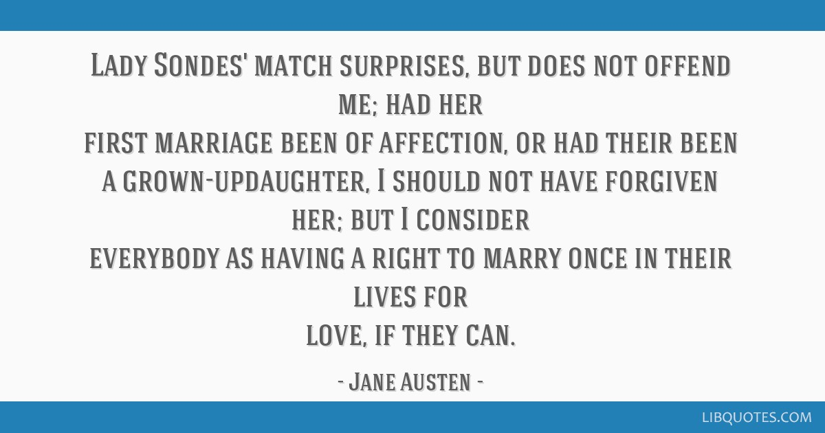 Lady Sondes' match surprises, but does not offend me; had her first marriage been of affection, or had their been a grown-updaughter, I should not...