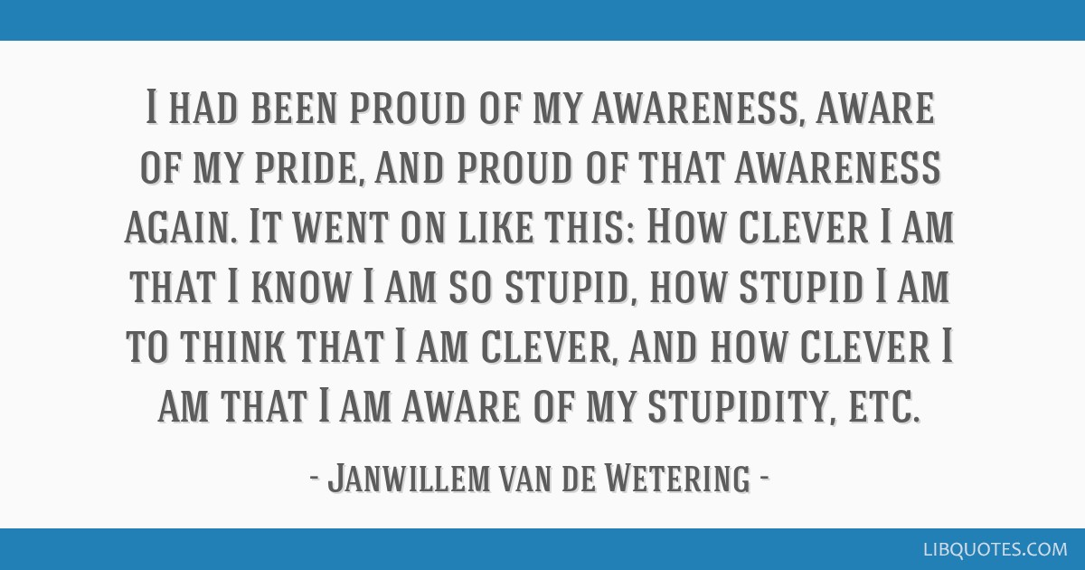 I Had Been Proud Of My Awareness Aware Of My Pride And