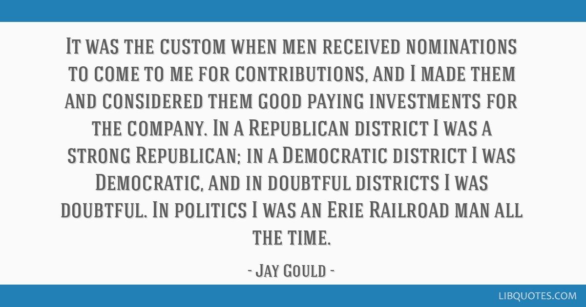 It was the custom when men received nominations to come to me for contributions, and I made them and considered them good paying investments for the...