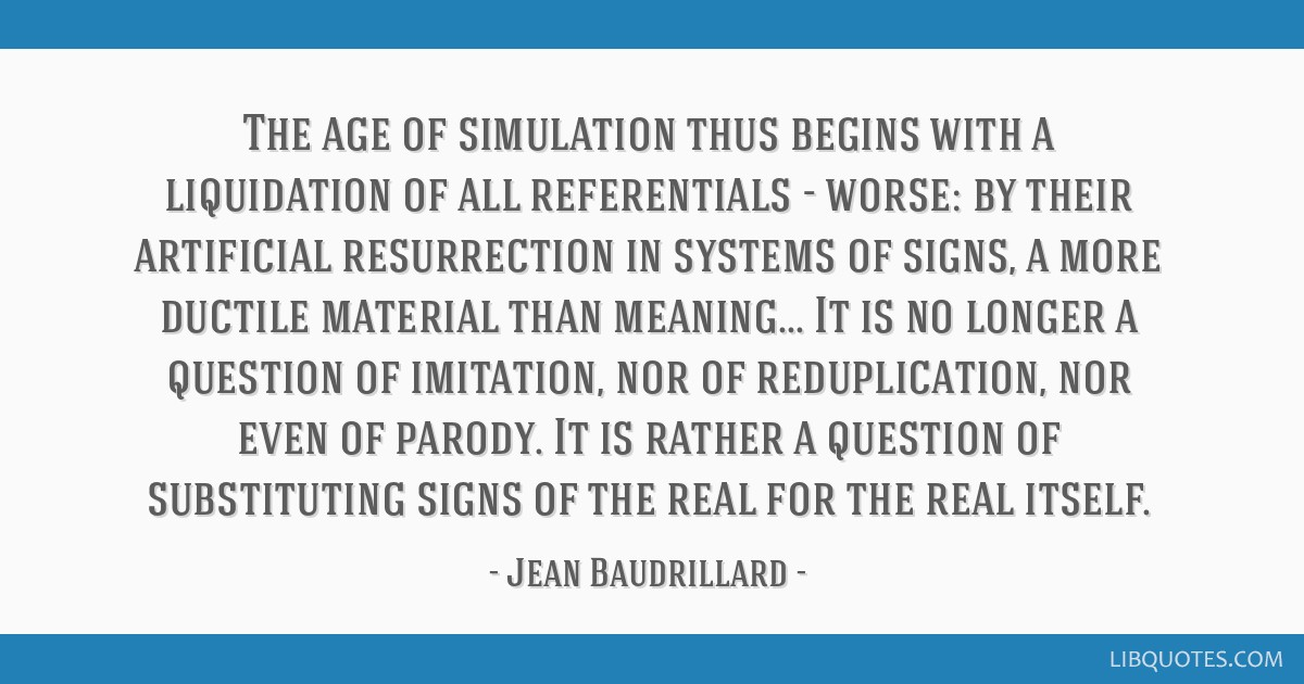 The age of simulation thus begins with a liquidation of all