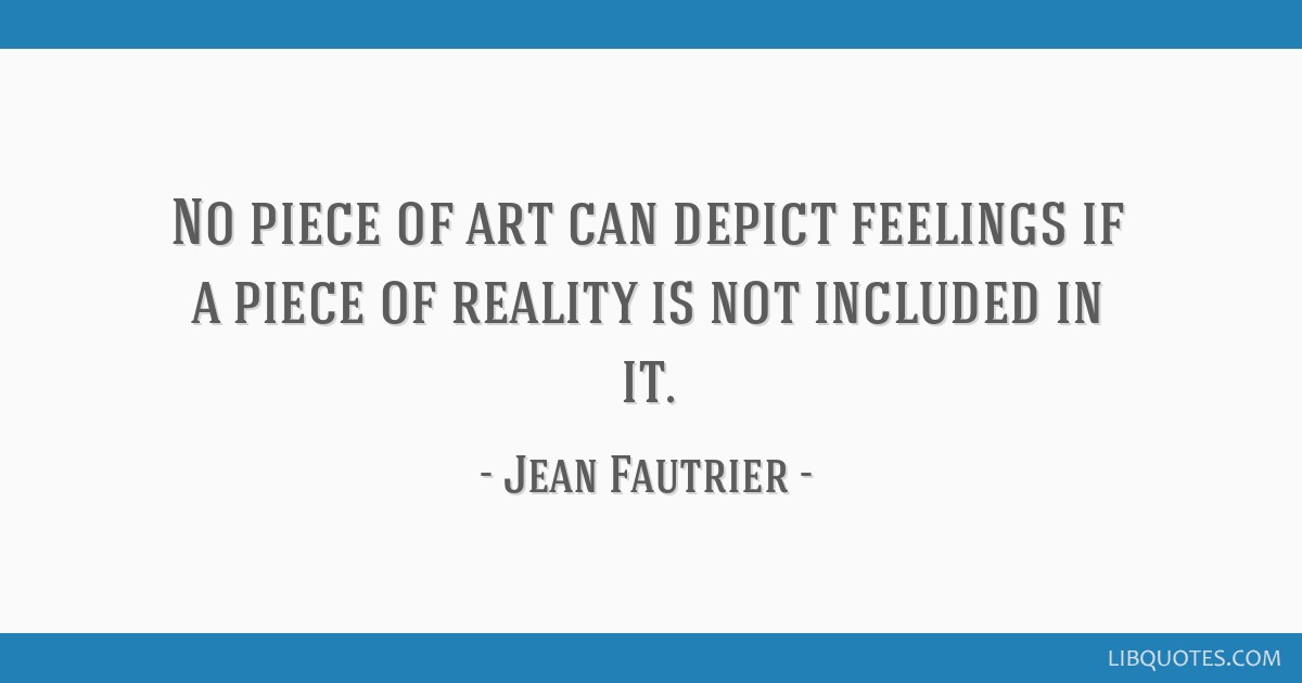 No Piece Of Art Can Depict Feelings If A Piece Of Reality Is Not