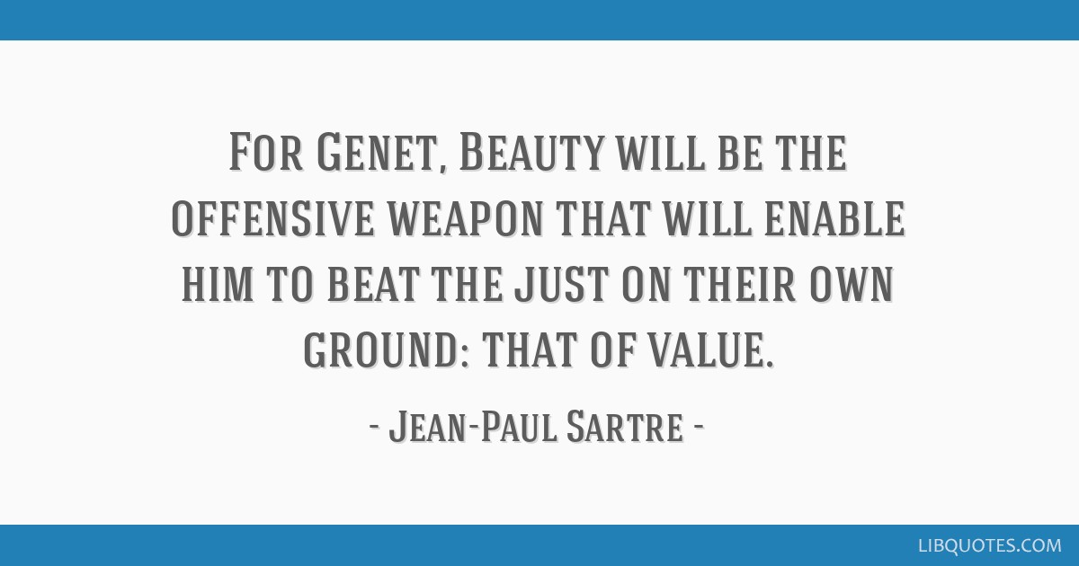 For Genet, Beauty will be the offensive weapon that will enable him to beat the just on their own ground: that of value.