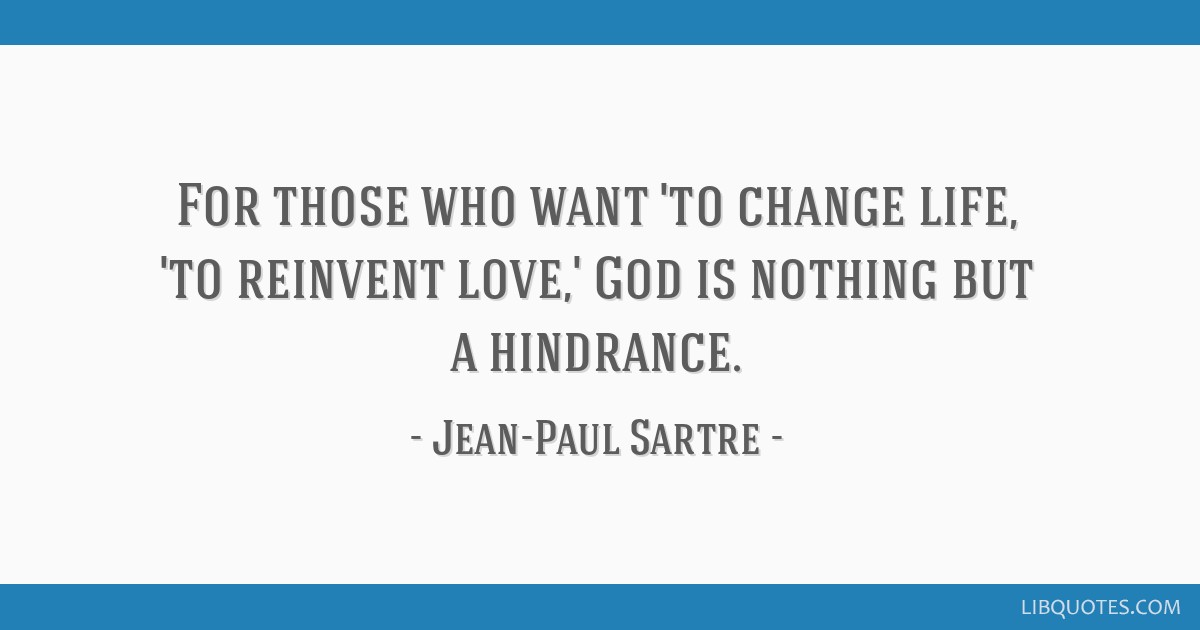 For those who want 'to change life, 'to reinvent love,' God is nothing but a hindrance.