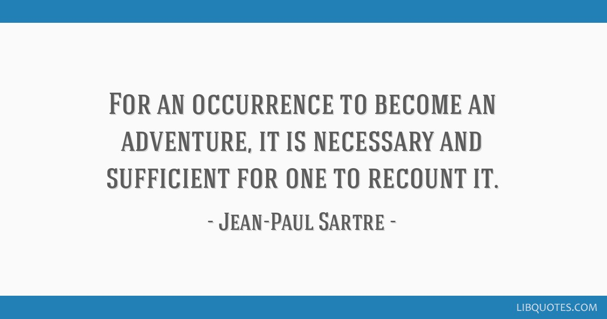 For an occurrence to become an adventure, it is necessary and sufficient for one to recount it.